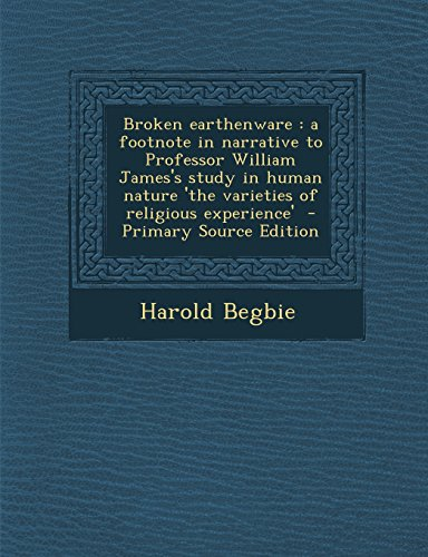 9781295498253: Broken earthenware: a footnote in narrative to Professor William James's study in human nature 'the varieties of religious experience'
