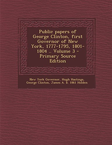 9781295499076: Public papers of George Clinton, first Governor of New York, 1777-1795, 1801-1804 .. Volume 3