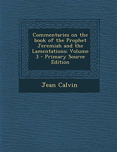 9781295500611: Commentaries on the Book of the Prophet Jeremiah and the Lamentations; Volume 3 - Primary Source Edition