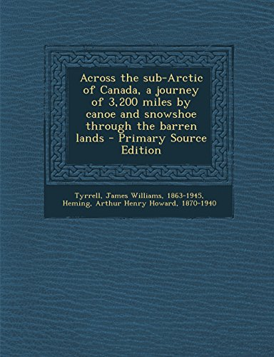 9781295510115: Across the sub-Arctic of Canada, a journey of 3,200 miles by canoe and snowshoe through the barren lands