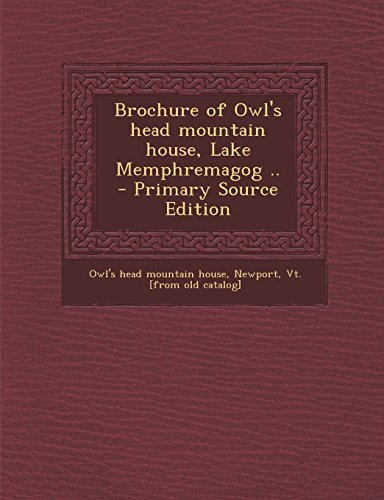 9781295510344: Brochure of Owl's Head Mountain House, Lake Memphremagog .. - Primary Source Edition