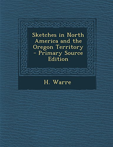 9781295510856: Sketches in North America and the Oregon Territory