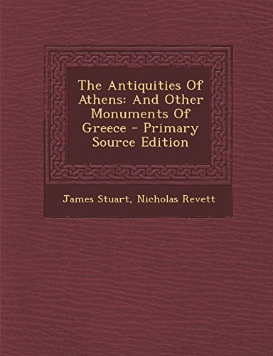 9781295512300: The Antiquities Of Athens: And Other Monuments Of Greece