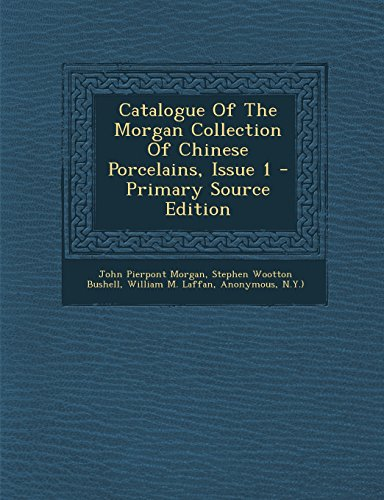 9781295513499: Catalogue Of The Morgan Collection Of Chinese Porcelains, Issue 1