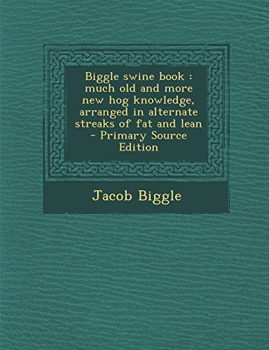 9781295515493: Biggle swine book: much old and more new hog knowledge, arranged in alternate streaks of fat and lean