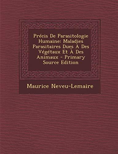9781295522521: Precis de Parasitologie Humaine: Maladies Parasitaires Dues a Des Vegetaux Et a Des Animaux