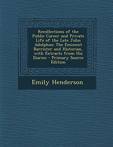 9781295522637: Recollections of the Public Career and Private Life of the Late John Adolphus: The Eminent Barrister and Historian, with Extracts from His Diaries - P