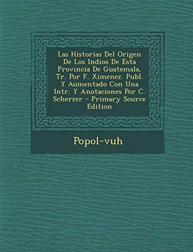 9781295523443: Las Historias del Origen de Los Indios de Esta Provincia de Guatemala, Tr. Por F. Ximenez. Publ. y Aumentado Con Una Intr. y Anotaciones Por C. Scherz