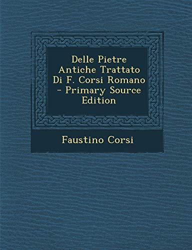 9781295523801: Delle Pietre Antiche Trattato Di F. Corsi Romano - Primary Source Edition (Italian Edition)