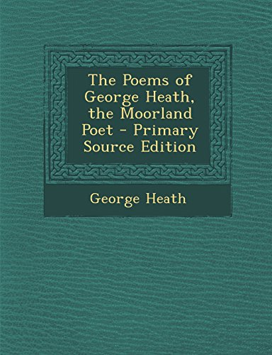9781295524730: The Poems of George Heath, the Moorland Poet