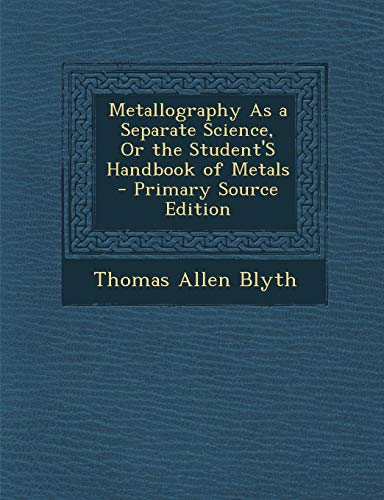 9781295527212: Metallography As a Separate Science, Or the Student'S Handbook of Metals