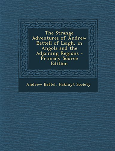 The Strange Adventures of Andrew Battell of Leigh, in Angola and the Adjoining Regions - Primary ...