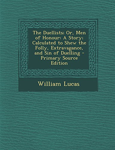 9781295529056: The Duellists; Or, Men of Honour: A Story; Calculated to Shew the Folly, Extravagance, and Sin of Duelling