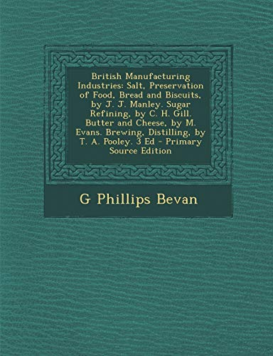 9781295529179: British Manufacturing Industries: Salt, Preservation of Food, Bread and Biscuits, by J. J. Manley. Sugar Refining, by C. H. Gill. Butter and Cheese, ... Brewing, Distilling, by T. A. Pooley. 3 Ed