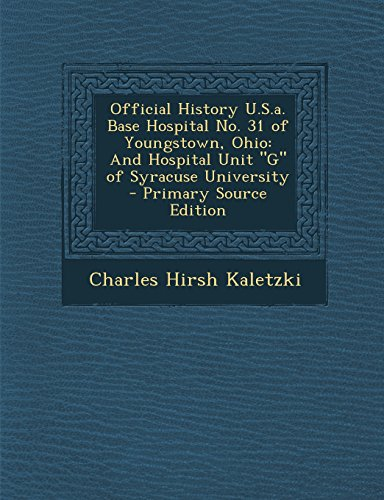 9781295529636: Official History U.S.a. Base Hospital No. 31 of Youngstown, Ohio: And Hospital Unit G of Syracuse University