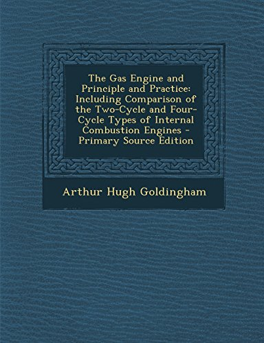 9781295530038: The Gas Engine and Principle and Practice: Including Comparison of the Two-Cycle and Four-Cycle Types of Internal Combustion Engines