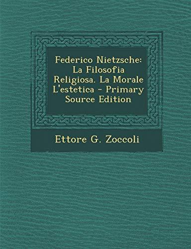 9781295536436: Federico Nietzsche: La Filosofia Religiosa. La Morale L'estetica (Italian Edition)