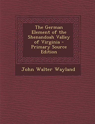 9781295539369: The German Element of the Shenandoah Valley of Virginia - Primary Source Edition