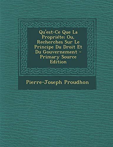 9781295539550: Qu'est-Ce Que La Propriéte; Ou, Recherches Sur Le Principe Du Droit Et Du Gouvernement (French Edition)