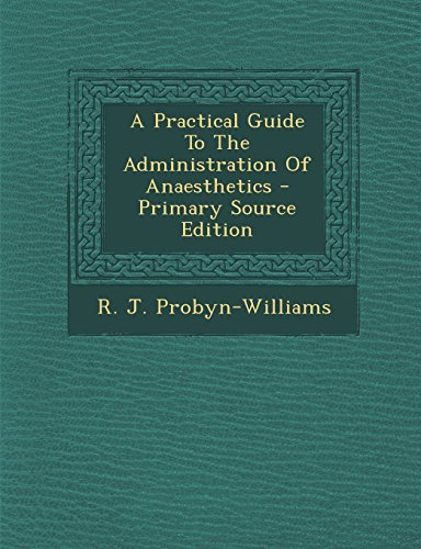 9781295542208: A Practical Guide to the Administration of Anaesthetics - Primary Source Edition
