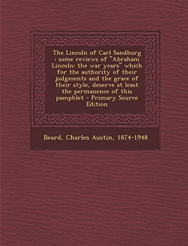 9781295543809: The Lincoln of Carl Sandburg: Some Reviews of Abraham Lincoln: The War Years Which for the Authority of Their Judgments and the Grace of Their Sty