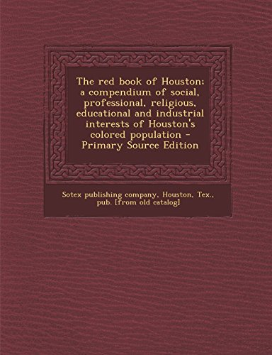 9781295548057: The red book of Houston; a compendium of social, professional, religious, educational and industrial interests of Houston's colored population