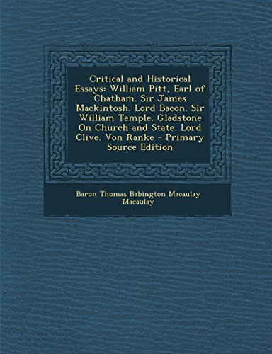 9781295552436: Critical and Historical Essays: William Pitt, Earl of Chatham. Sir James Mackintosh. Lord Bacon. Sir William Temple. Gladstone On Church and State. Lord Clive. Von Ranke