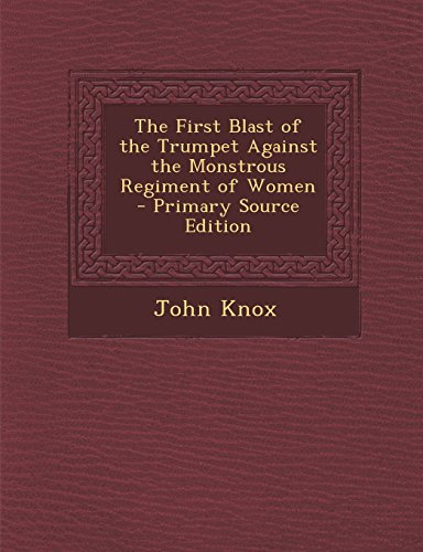 9781295555314: The First Blast of the Trumpet Against the Monstrous Regiment of Women
