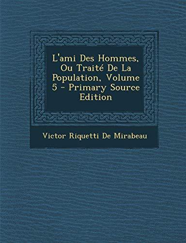 9781295558568: L'Ami Des Hommes, Ou Traite de La Population, Volume 5 - Primary Source Edition