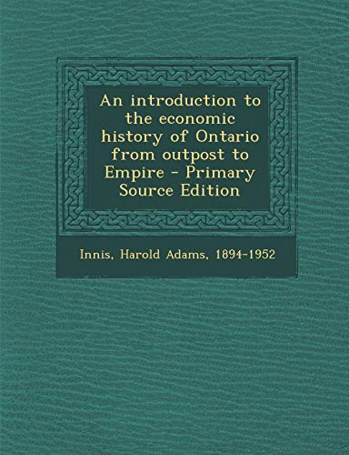 9781295560349: An introduction to the economic history of Ontario from outpost to Empire
