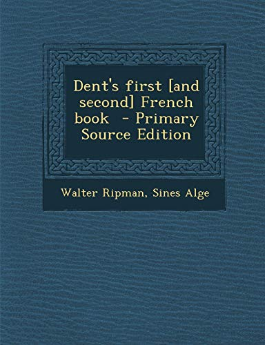 9781295561094: Dent's First [And Second] French Book - Primary Source Edition