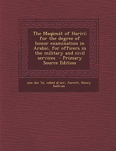 9781295563975: The Maqamat of Hariri; For the Degree of Honor Examination in Arabic, for Officers in the Military and Civil Services - Primary Source Edition (Arabic Edition)