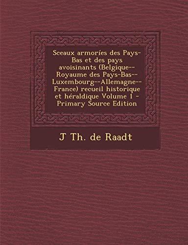 9781295566570: Sceaux Armories Des Pays-Bas Et Des Pays Avoisinants (Belgique--Royaume Des Pays-Bas--Luxembourg--Allemagne--France) Recueil Historique Et Heraldique