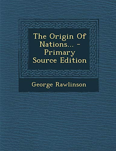 9781295570676: The Origin Of Nations... - Primary Source Edition
