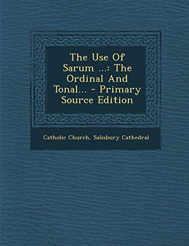 9781295571369: The Use Of Sarum ...: The Ordinal And Tonal... (Latin Edition)