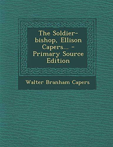 9781295571758: The Soldier-bishop, Ellison Capers... - Primary Source Edition