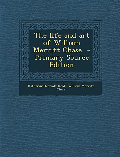 9781295587629: The life and art of William Merritt Chase - Primary Source Edition