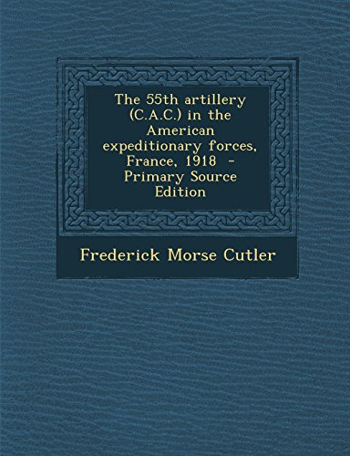 9781295587926: The 55th Artillery (C.A.C.) in the American Expeditionary Forces, France, 1918 - Primary Source Edition