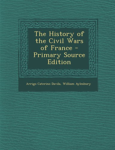 9781295596607: The History of the Civil Wars of France - Primary Source Edition