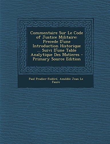 9781295599752: Commentaire Sur Le Code of Justice Militaire: Precede D'Une Introduction Historique ... Suivi D'Une Table Analytique Des Matieres - Primary Source Edi