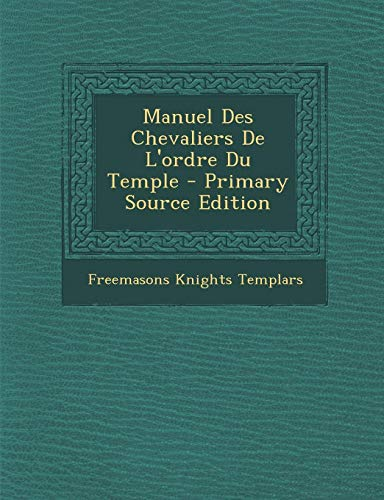 9781295603657: Manuel Des Chevaliers de L'Ordre Du Temple - Primary Source Edition