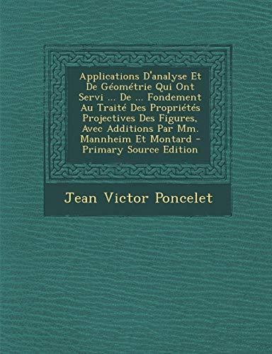 9781295603909: Applications D'Analyse Et de Geometrie Qui Ont Servi ... de ... Fondement Au Traite Des Proprietes Projectives Des Figures, Avec Additions Par MM. Man