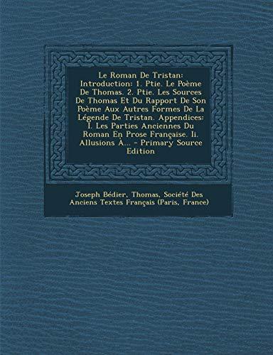 9781295610006: Le Roman De Tristan: Introduction: 1. Ptie. Le Poème De Thomas. 2. Ptie. Les Sources De Thomas Et Du Rapport De Son Poème Aux Autres Formes De La ... Ii. Allusions À... - Pr (French Edition)