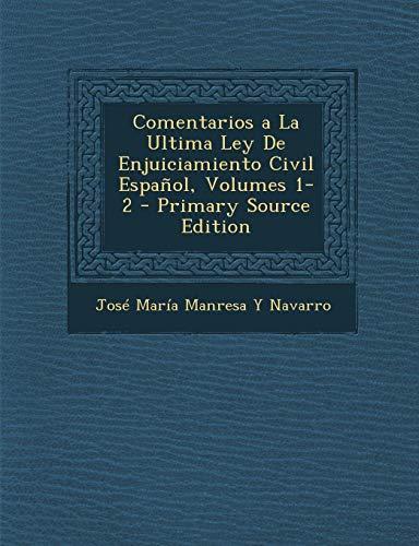 9781295610600: Comentarios a La Ultima Ley De Enjuiciamiento Civil Español, Volumes 1-2 - Primary Source Edition (Spanish Edition)
