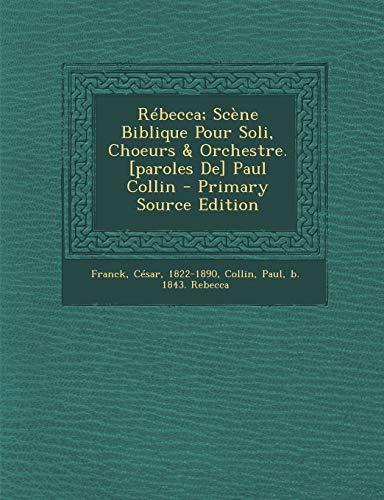 9781295615216: Rébecca; Scène Biblique Pour Soli, Choeurs & Orchestre. [paroles De] Paul Collin (French Edition)