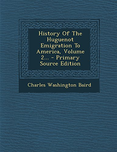 9781295618163: History Of The Huguenot Emigration To America, Volume 2... - Primary Source Edition