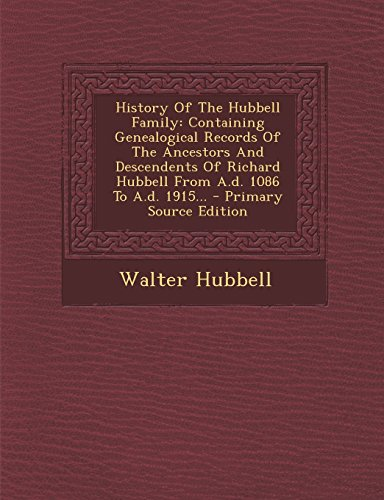 9781295619016: History Of The Hubbell Family: Containing Genealogical Records Of The Ancestors And Descendents Of Richard Hubbell From A.d. 1086 To A.d. 1915...