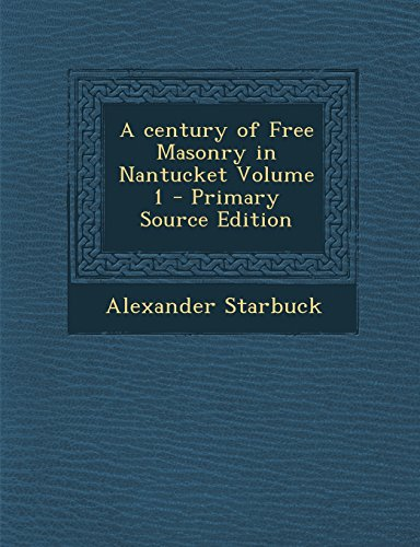 9781295621361: A century of Free Masonry in Nantucket Volume 1 - Primary Source Edition