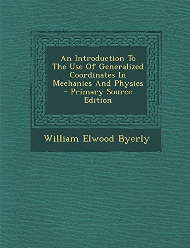 9781295622047: An Introduction To The Use Of Generalized Coordinates In Mechanics And Physics - Primary Source Edition