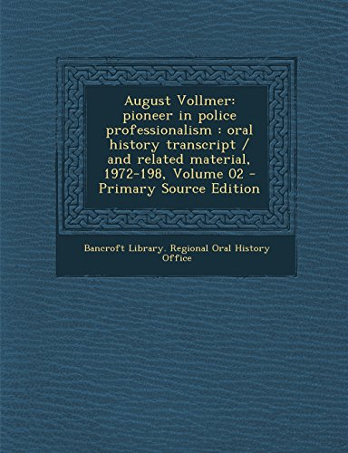 9781295627691: August Vollmer: pioneer in police professionalism : oral history transcript / and related material, 1972-198, Volume 02 - Primary Source Edition